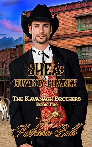Shea: Cowboy Chance : A Christian Historical Western Romance: The Kavanagh Brothers Book 10