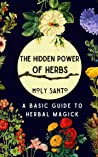 The Hidden Power of Herbs: A Basic Guide to Herbal Magick