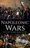 Napoleonic Wars: A History from Beginning to End