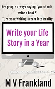 Write your Life Story in a Year: How to Write your Autobiography and get it Published (How-To Books for Writers)