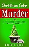 Christmas Cake Murder (A Bite-sized Bakery Cozy Mystery Book 13)