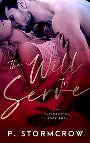 The Will to Serve (The Playgrounds, #2) by P. Stormcrow