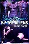 Mastered by the Aliens: A Reverse Harem Sci-Fi Romance (Viraxian Mates 2)