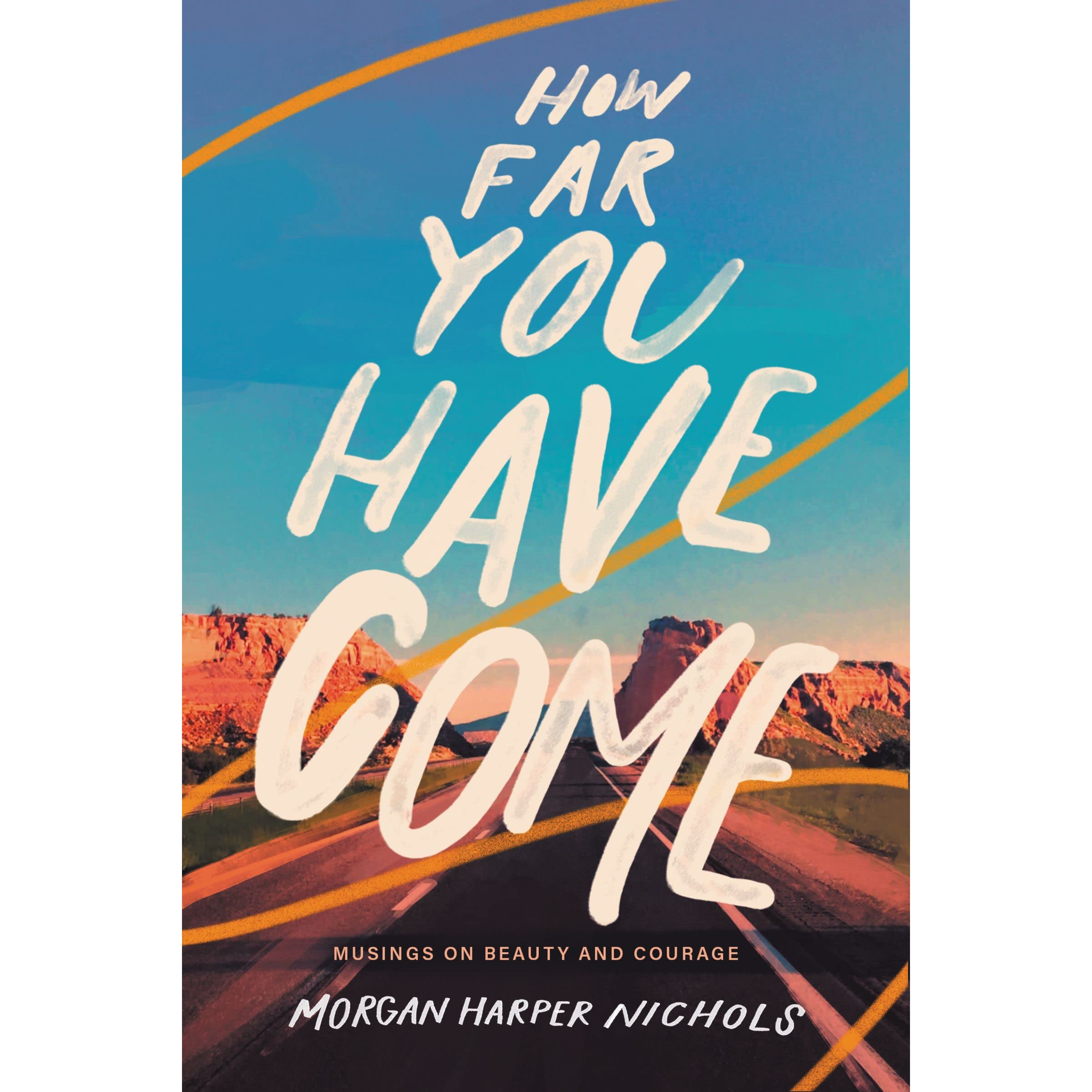 How Far You Have Come: Musings on Beauty and Courage by Morgan Harper  Nichols
