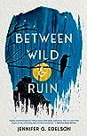 Between Wild and Ruin (Wild And Ruin #1)