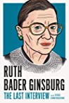Ruth Bader Ginsburg: The Last Interview: and Other Conversations (The Last Interview Series)