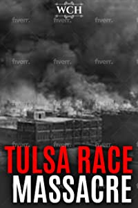 Tulsa Race Massacre of 1921 : The Controversial History of America's Worst Racial Riot