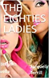 The Eighties Ladies - Historical Fiction & Chick Lit short story about the eighties!
