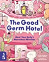 The Good Germ Hotel: Meet Your Body's Marvelous Microbes