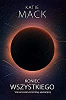 KONIEC WSZYSTKIEGO scenariusze kosmicznej apokalipsy