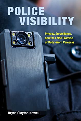 Police Visibility: Privacy, Surveillance, and the False Promise of Body-Worn Cameras