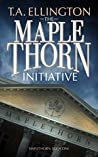 The Maplethorn Initiative (Maplethorn #1)