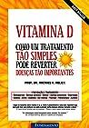 Vitamina D. Como Um Tratamento Tao Simples Pode Reverter Doenças Tão Importantes