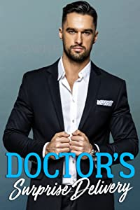 Doctor's Surprise Delivery: A Secret Baby Romance (Doctor's Babies Book 2)