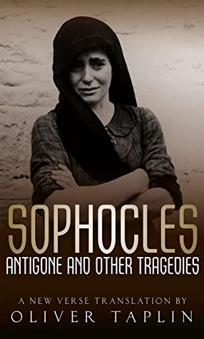 Sophocles: Antigone and other Tragedies: Antigone, Deianeira, Electra
