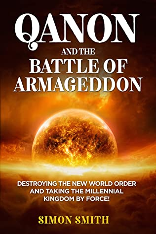 QAnon and the Battle of Armageddon (2 Books in 1): Destroying the New World order and Taking the Millennial Kingdom by Force!