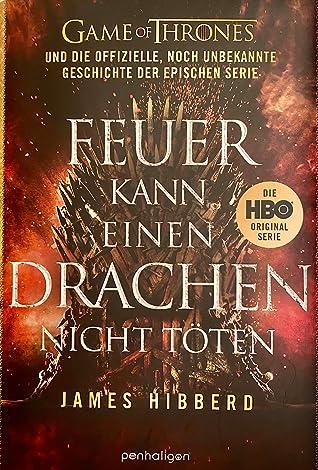 Feuer kann einen Drachen nicht töten: Game of Thrones und die offizielle, noch unbekannte Geschichte der epischen Serie