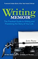 Writing Memoir: The Practical Guide to Writing and Publishing the Story of Your Life