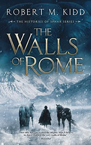 The Walls of Rome: '… not only have we scaled the mighty Alps, I believe we have climbed the very walls of Rome' – Hannibal