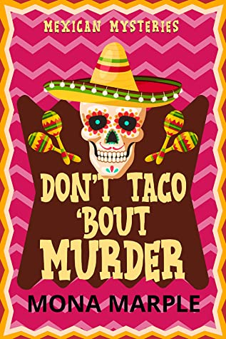 Don't Taco 'Bout Murder (Mexican Mysteries #1)