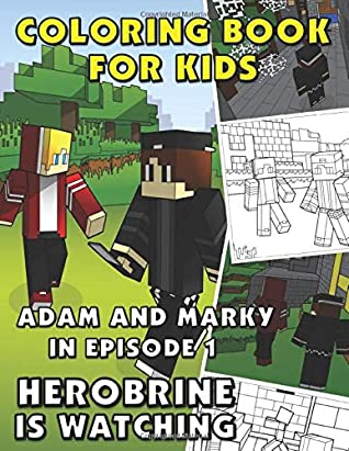 Coloring Book for Kids Adam and Marky in Episode 1 Herobrine is Watching: Color Me Thrilling Storybook for Girls and Boys with Zombies, Drawing Activities, Mazes, and Word Search