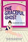 THE GRACEFUL GHOST: A story for girls rich with authentic ballet school detail and sparkling with ghostly mischief