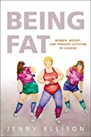 Being Fat: Women, Weight, and Feminist Activism in Canada
