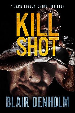 Kill Shot: A Jack Lisbon Crime Thriller (The Fighting Detective #1)