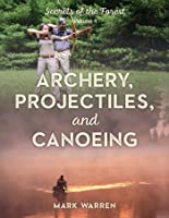 Archery, Projectiles, and Canoeing: Secrets of the Forest
