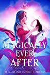 Magically Ever After: A Collection of 10 Kick-Butt, Modern Fairytales