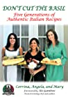 Don't Cut The Basil: Five Generations of Authentic Italian Recipes