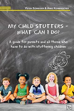 My child stutters – what can I do?: A guide for parents and all those who have to do with stuttering children