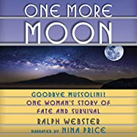 One More Moon: Goodbye Mussolini! One Woman's Story of Fate and Survival