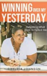 Winning Over My Yesterday : Defeating What Tried To Defeat Me