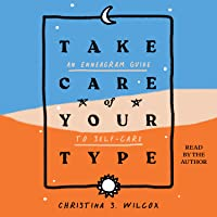 Take Care of Your Type: An Enneagram Guide to Self-Care