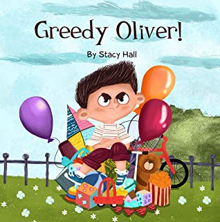 Greedy Oliver!: one of the empowering childrens books about sharing toys, about friendship, emotions, empathy, by age 3-5 6-8, for little girls and boys.