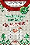 Vous faites quoi pour Noël ? On se marie ! by Carène Ponte