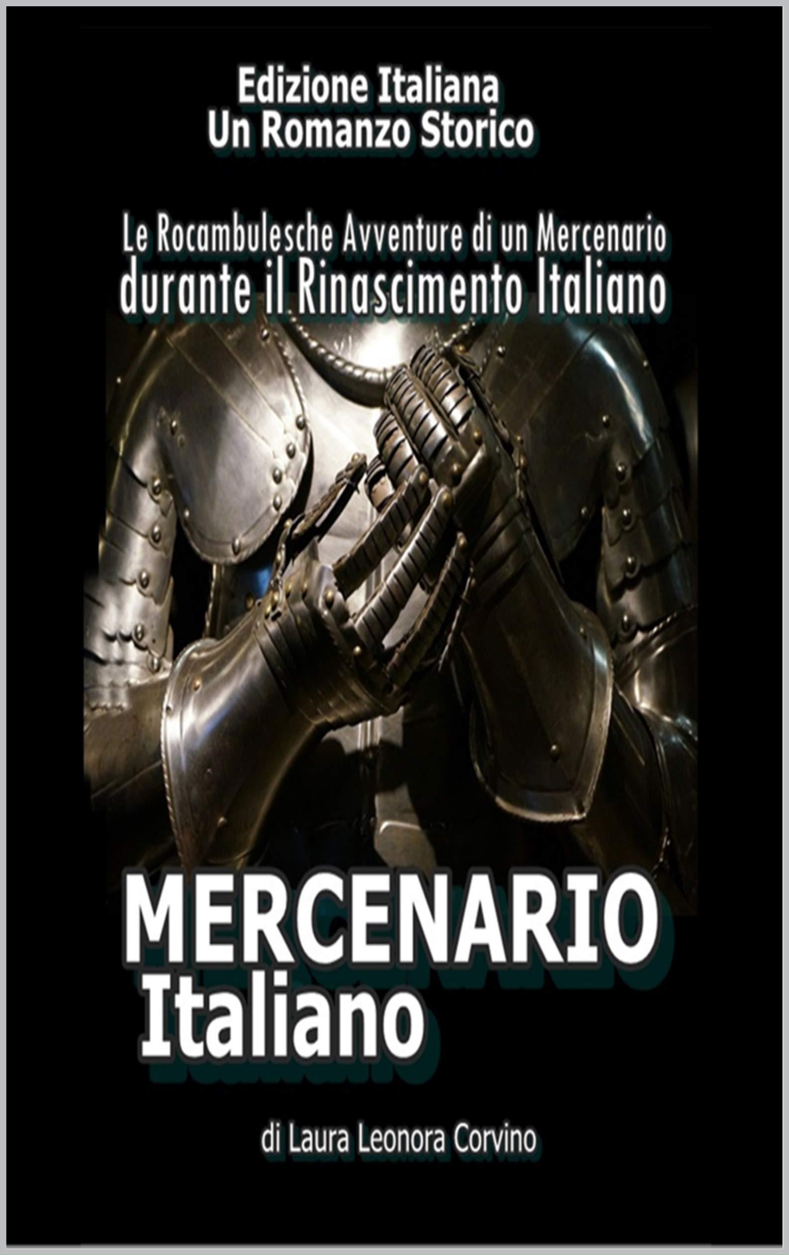 MERCENARIO ITALIANO: Le Rocambulesche Avventure di un Mercenario durante il primo Rinacimento Italiano (IL MERCENARIO Vol. 1) Laura Corvino