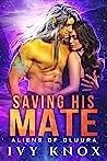 Saving His Mate: Aliens of Oluura: Book 1 (A Sci-Fi Alien Romance)