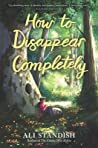How to Disappear Completely by Ali Standish