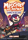 Mischief and Mayhem #1: Born to Be Bad