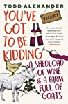You've Got to Be Kidding: A shed load of wine & a farm full of goats