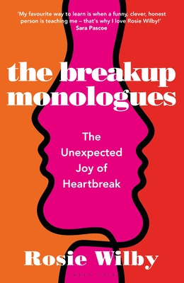 The Breakup Monologues: A Quest to Investigate, Understand and Conquer the Psychology of Heartbreak