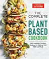 The Complete Plant-Based Cookbook: 500 Inspired, Flexible Recipes for Eating Well Without Meat