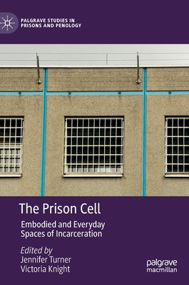The Prison Cell: Embodied and Everyday Spaces of Incarceration Jennifer Turner, Victoria Knight