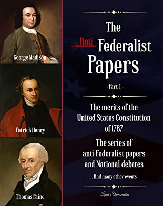 The Anti-Federalist Papers: The merits of the United States Constitution of 1787 | The series of anti-Federalist papers and National debates and many other events (Part 1)