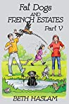 Fat Dogs and French Estates, Part 5