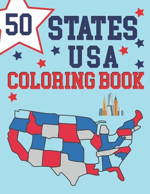 50 States Of America Coloring Book: Maps of the 50 States of the USA - Educational Coloring Book for Kids - USA Historical Coloring Book - Color And Learn More Details For States - Great Gift For Patriots Travelers Kids Teens Men and Women