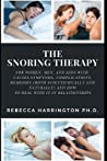 The Snoring Therapy: For Women, Men, and Kids with Causes, Symptoms, Complications, Remedies (Both Scienticifcally and Naturally) and How to Deal with It in Relationships