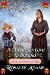 A Christmas Love to Behold: Historical Western Romance